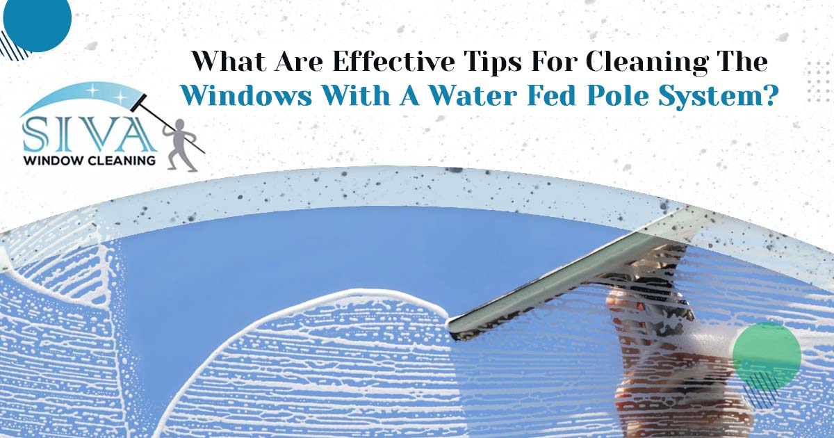 What are effective tips for cleaning the windows with a water fed pole system