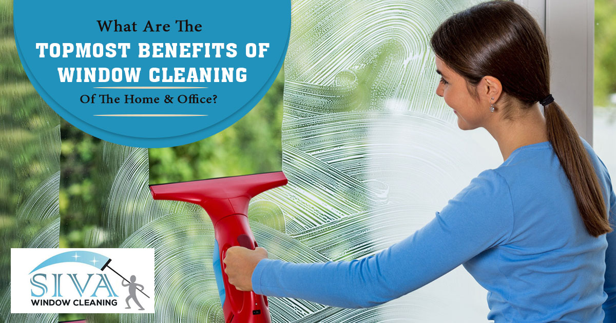 What are the topmost benefits of window cleaning of the home and office